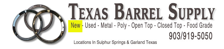 Texas Barrel Supply. New Barrels, Used Barrels, Metal Barrels, Poly Barrels, Open Top Barrels, Closed Top Barrels, Food Grade, Barrels, Garland Texas. 214-784-6604, 903-885-1110 or 903-885-210